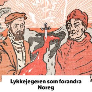 Lykkejegeren Som Forandra Noreg